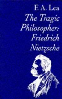 The Tragic Philosopher: Friedrich Nietzsche