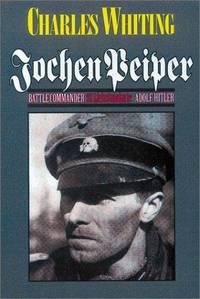 Jochen Peiper: Battle Commander, SS Leibstandarte Adolf Hitler