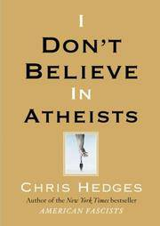 I Don't Believe in Atheists Hedges, Chris