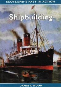 Shipbuilding (Scotland's past in action)