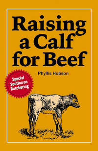 Raising a Calf for Beef (A Garden Way publishing book) by Phyllis Hobson - Paperback - 12th Printing - 1984 - from Sagebrush Valley Book Shoppe and Biblio.com