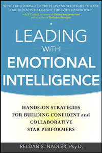 Leading with Emotional Intelligence: Hands-On Strategies for Building Confident and Collaborative Star Performers by Nadler, Reldan