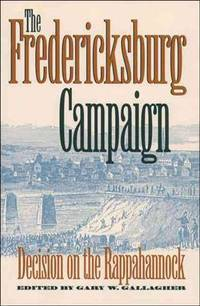 The Fredericksburg Campaign: Decision on the Rappahannock