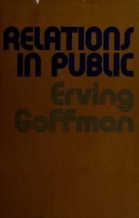RELATIONS IN PUBLIC : Microstudies of the Public Order
