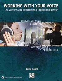 Working with Your Voice: The Career Guide to Becoming a Professional Singer