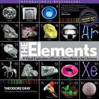 ELEMENTS (THE): A Visual Exploration Of Every Known Atom In The Universe