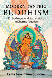 MODERN TANTRIC BUDDHISM: Embodiment & Authenticity In Dharma Practice
