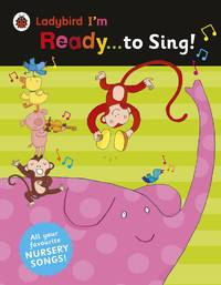 Ladybird I'm Ready . . . to Sing!: Classic Nursery Songs to Share