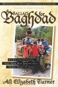 Ballad for Baghdad: An Ex-Hippie Chick Viet Nam War Protester's Three Years in Iraq