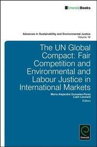 The UN Global Compact: Fair Competition and Environmental and Labour Justice in International...