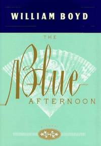 The Blue Afternoon by William Boyd - First American Edition - 1995 - from Rocking Chair Books (SKU: 1620666)