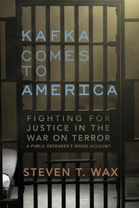 Kafka Comes to America: Fighting for Justice in the War on Terror - A Public Defender's...