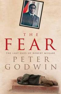 The Fear. The Last Days of Robert Mugabe