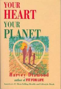 Your Heart Your Planet by  Harvey DIAMOND - Hardcover - 1990 - from Between the Covers- Rare Books, Inc. ABAA and Biblio.co.uk