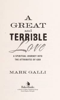 A Great and Terrible Love. A Spiritual Journey Into the Attributes of God.