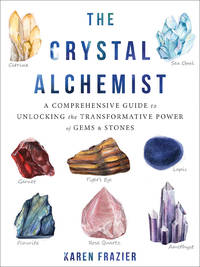 CRSYTAL ALCHEMIST: A Comprehensive Guide To Unlocking The Transformative Power Of Gems & Stones