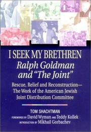 I Seek My Brethren: Ralph Goldman and The Joint: Rescue, Relief and Reconstruction--The Work of...