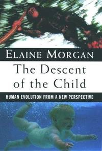 image of The Descent of the Child: Human Evolution From a New Perspective