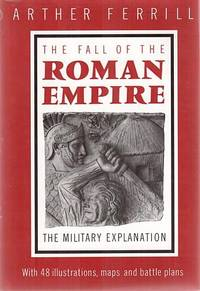 THE FALL OF THE ROMAN EMPIRE - The Military Explanation