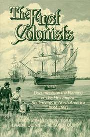 The First Colonists: Documents on the Planting of the First English Settlements in North America,...
