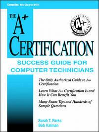 A+ Certification Success Guide: For Computer Technicians