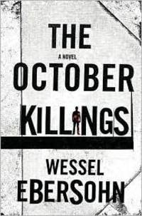 THE OCTOBER KILLINGS by  Wessel Ebersohn - First U.S. Edition - 2011 - from Joe Staats, Bookseller (SKU: 019911)