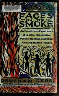 Faces in the Smoke: An Eyewitness Experience of Voodoo, Shamanism, Psychic Healing, and Other Amazing Human Powers.