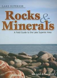 Lake Superior Rocks and Minerals: A Field Guide to the Lake Superior Area