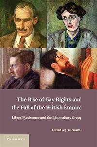 The Rise of Gay Rights and the Fall of the British Empire: Liberal Resistance and the Bloomsbury...