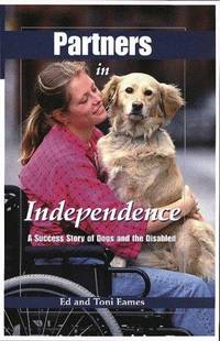 Partners in Independence : a Success Story of Dogs and the Disabled by  Ed and Toni Eames - First Edition; First Printing - 1997 - from Novel Ideas Books (SKU: 132127)