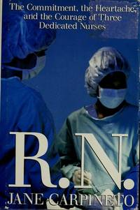 R.N.: The Commitment, the Heartache, and the Courage of Three Dedicated Nurses.
