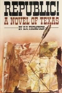 Republic! A Novel of Texas