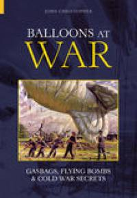 BALLOONS AT WAR: GASBAGS, FLYING BOMBS AND COLD WAR SECRETS