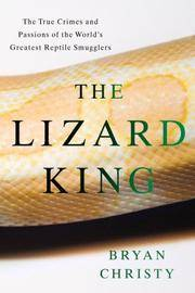 THE LIZARD KING The True Crimes and Passions of the World's Greatest  Reptile Smugglers