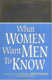 What Woman Want Men to Know: The Ultimate Book About Love, Sex, and Relationships for You--and the M by Barbara De Angelis - First Edition - 2001 - from Hizbooks and Biblio.com