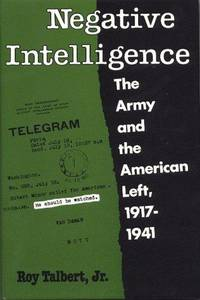 Negative Intelligence: The Army and the American Left, 1917-1941 (Twentieth-Century America Series)