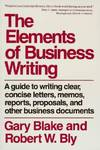 image of Elements of Business Writing: A Guide to Writing Clear, Concise Letters, Memos, Reports, Proposals and Other Business Documents (Elements of Series)
