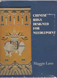 CHINESE RUGS DESIGNED FOR NEEDLEPOINT by LANE MAGGIE - Hardcover - EARLY - 1975 - from ardbooks and Biblio.com