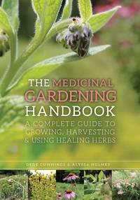 MEDICINAL GARDENING HANDBOOK: A Complete Guide To Growing, Harvesting & Using Healing Herbs (O)