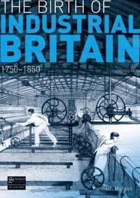 The Birth of Industrial Britain: 1750-1850 (Seminar Studies)