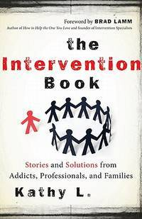 The Intervention Book: Stories and Solutions from Addicts, Professionals, and Families