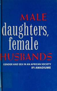 Male Daughters, Female Husbands : Gender and Sex in An African Society