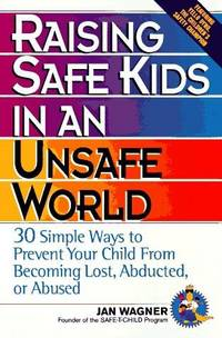 Raising Safe Kids in an Unsafe World: 30 Simple Ways to Prevent Your Child from Being Lost,...
