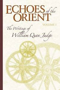 Echoes of the Orient, Vol. 1: The Writings of William Quan Judge