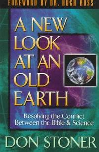 A New Look at an Old Earth: Resolving the Conflict Between the Bible & Science