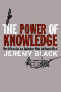 The Power of Knowledge. How Information and Technology Made the Modern World