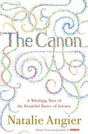 The Canon: A Whirligig Tour of the Beautiful Basics of Science [Hardcover]