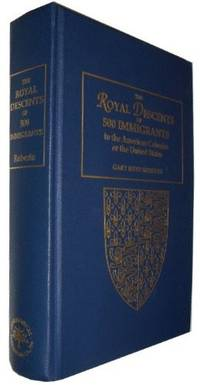 The Royal Descents of 500 Immigrants to the American Colonies or the United States