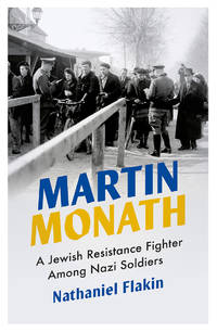Martin Monath: A Jewish Resistance Fighter Amongst Nazi Soldiers (Revolutionary Lives)
