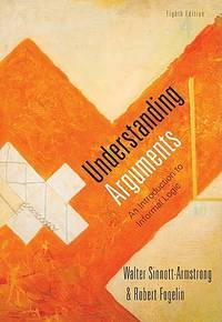 Understanding Arguments: An Introduction to Informal Logic